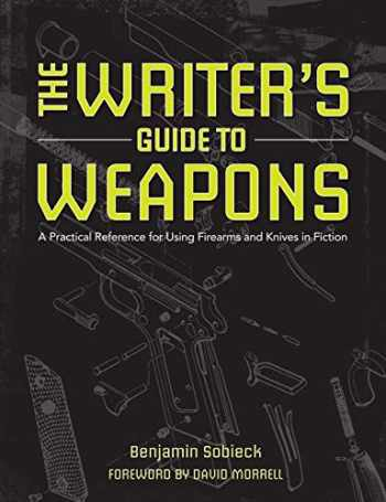 9781599638157-1599638150-The Writer's Guide to Weapons: A Practical Reference for Using Firearms and Knives in Fiction