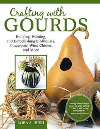 9781565239609-1565239601-Crafting with Gourds: Building, Painting, and Embellishing Birdhouses, Flowerpots, Wind Chimes, and More (Fox Chapel Publishing) 14 Step-by-Step Projects for Natural, Seasonal Décor from Lora S. Irish
