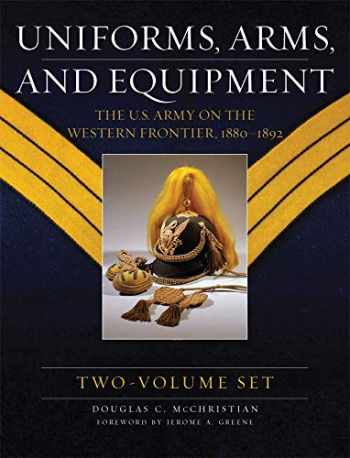 9780806199610-080619961X-Uniforms, Arms, and Equipment: The U.S. Army on the Western Frontier 1880-1892 (2-Volume Set)