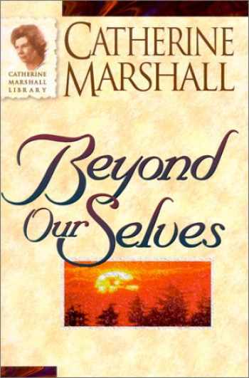 9780800790899-0800790898-Beyond Ourselves (Catherine Marshall Library)