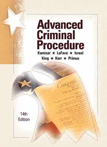 9781634594967-1634594967-Advanced Criminal Procedure: Cases, Comments and Questions, 14th (American Casebook Series)