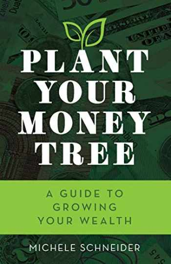 9781538122570-153812257X-Plant Your Money Tree: A Guide to Growing Your Wealth