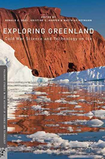 9781137596871-1137596872-Exploring Greenland: Cold War Science and Technology on Ice (Palgrave Studies in the History of Science and Technology)