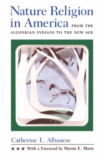 9780226011462-0226011461-Nature Religion in America: From the Algonkian Indians to the New Age (Chicago History of American Religion)