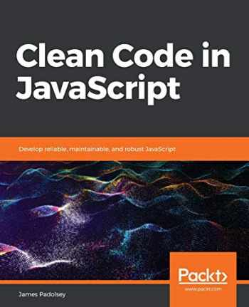 9781789957648-1789957648-Clean Code in JavaScript: Develop reliable, maintainable, and robust JavaScript