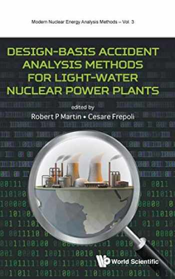9789813275652-9813275650-Design-Basis Accident Analysis Methods for Light-Water Nuclear Power Plants (Modern Nuclear Energy Analysis Methods)