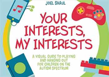 9781785926501-1785926500-Your Interests, My Interests: A Visual Guide to Playing and Hanging Out for Children on the Autism Spectrum