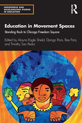 9780367344597-0367344599-Education in Movement Spaces: Standing Rock to Chicago Freedom Square (Indigenous and Decolonizing Studies in Education)