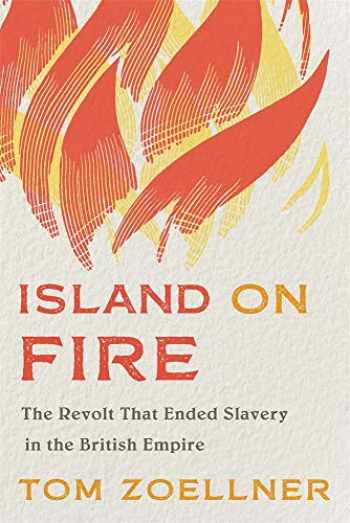 9780674984301-0674984307-Island on Fire: The Revolt That Ended Slavery in the British Empire