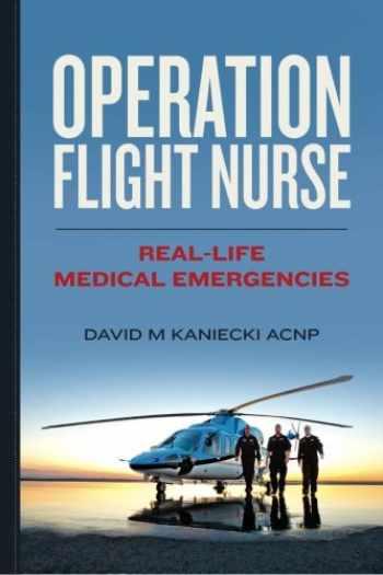 9780615839967-0615839967-Operation Flight Nurse: Real-Life Medical Emergencies