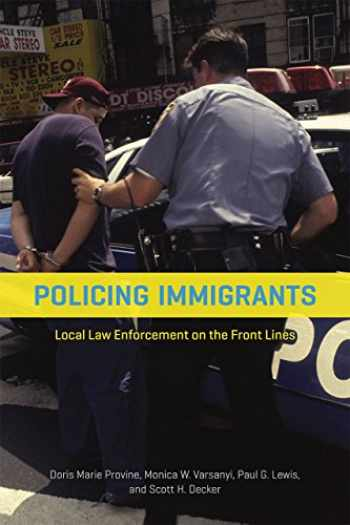 9780226363189-022636318X-Policing Immigrants: Local Law Enforcement on the Front Lines (Chicago Series in Law and Society)