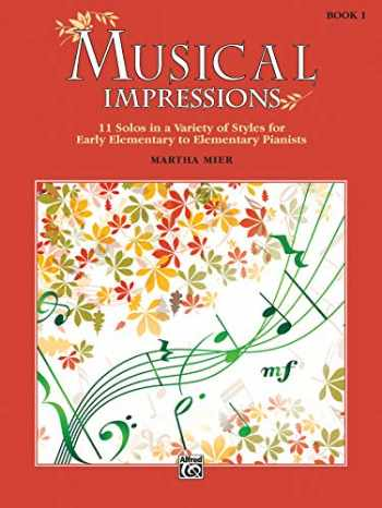 9781470633288-1470633280-Musical Impressions, Bk 1: 11 Solos in a Variety of Styles for Early Elementary to Elementary Pianists