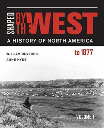 9780520290044-0520290046-Shaped by the West, Volume 1: A History of North America to 1877
