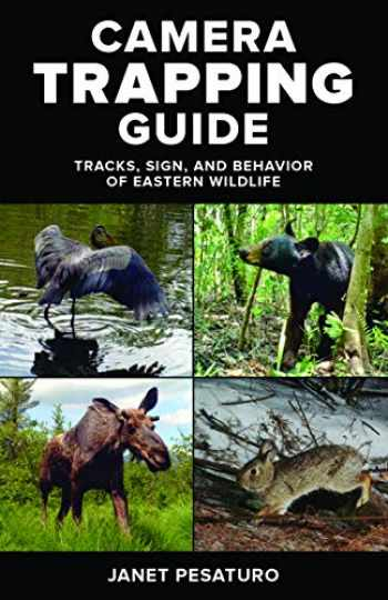 9780811719063-0811719065-Camera Trapping Guide: Tracks, Sign, and Behavior of Eastern Wildlife
