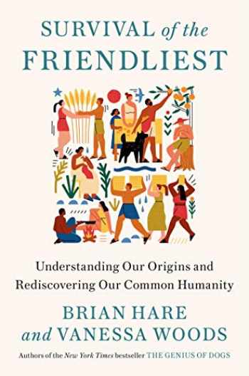 9780399590665-0399590668-Survival of the Friendliest: Understanding Our Origins and Rediscovering Our Common Humanity
