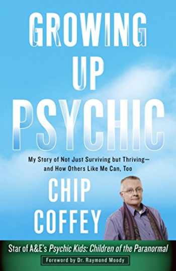 9780307956743-0307956741-Growing Up Psychic: My Story of Not Just Surviving but Thriving--and How Others Like Me Can, Too