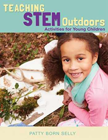 9781605545028-1605545023-Teaching STEM Outdoors: Activities for Young Children