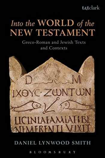9780567657022-0567657027-Into the World of the New Testament: Greco-Roman and Jewish Texts and Contexts