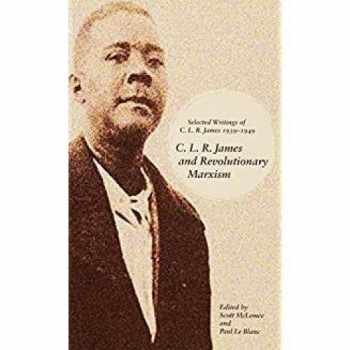 9781608468645-160846864X-C. L. R. James and Revolutionary Marxism: Selected Writings of C.L.R. James 1939-1949