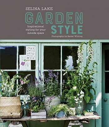 9781849759250-1849759251-Selina Lake: Garden Style: Inspirational Styling for your Outside Space
