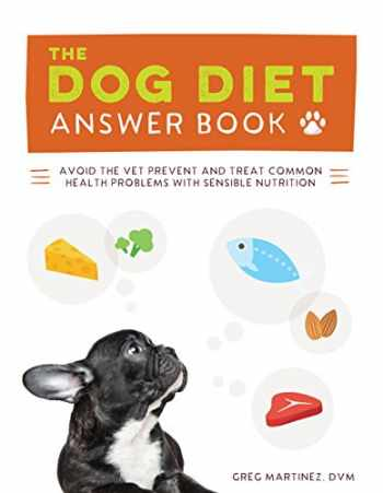 9781592337026-1592337023-The Dog Diet Answer Book: The Complete Nutrition Guide to Help Your Dog Live a Happier, Healthier, and Longer Life