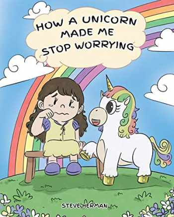 9781950280100-1950280101-How A Unicorn Made Me Stop Worrying: A Cute Children Story to Teach Kids to Overcome Anxiety, Worry and Fear. (My Unicorn Books)