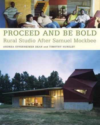 9781568985008-1568985002-Proceed and Be Bold: Rural Studio After Samuel Mockbee