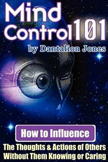 9781430318156-1430318155-Mind Control 101 - How To Influence The Thoughts And Actions Of Others Without Them Knowing Or Caring