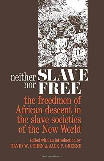 9780801816475-0801816475-Neither Slave nor Free: The Freedmen of African Descent in the Slave Societies of the New World (The Johns Hopkins Symposia in Comparative History)