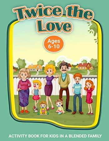 9780615983660-0615983669-Twice the Love: A Workbook for Kids in Blended Families (Therapeutic Helping Kids Heal Activity Book Series)