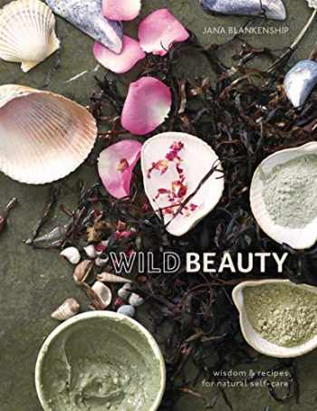 9780399582813-0399582819-Wild Beauty: Wisdom & Recipes for Natural Self-Care