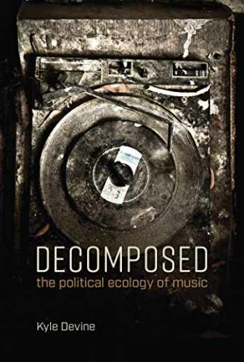 9780262537780-0262537788-Decomposed: The Political Ecology of Music (The MIT Press)