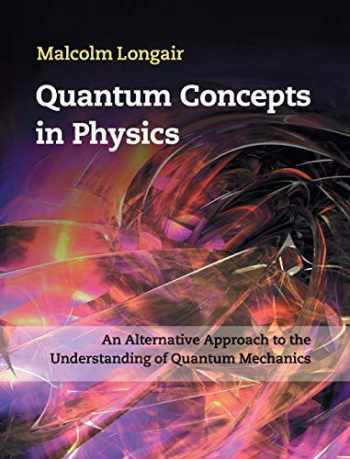 9781107017092-1107017092-Quantum Concepts in Physics: An Alternative Approach to the Understanding of Quantum Mechanics