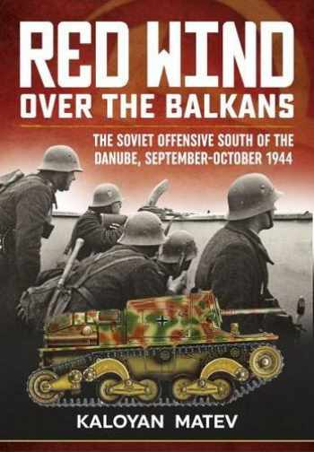 9781910777800-1910777803-Red Wind over the Balkans: The Soviet offensive south of the Danube, September-October 1944