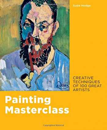 9780711241251-0711241252-Painting Masterclass: Creative Techniques of 100 Great Artists