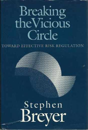 9780674081147-0674081145-Breaking the Vicious Circle: Toward Effective Risk Regulation (The Oliver Wendell Holmes Lectures, 1992)