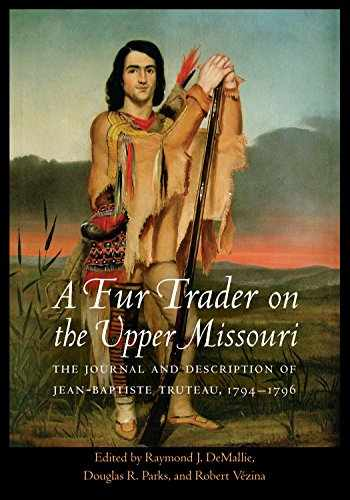 9780803244276-0803244274-A Fur Trader on the Upper Missouri: The Journal and Description of Jean-Baptiste Truteau, 1794–1796 (Studies in the Anthropology of North American Indians)