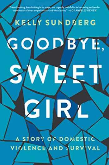 9780062497680-0062497685-Goodbye, Sweet Girl: A Story of Domestic Violence and Survival