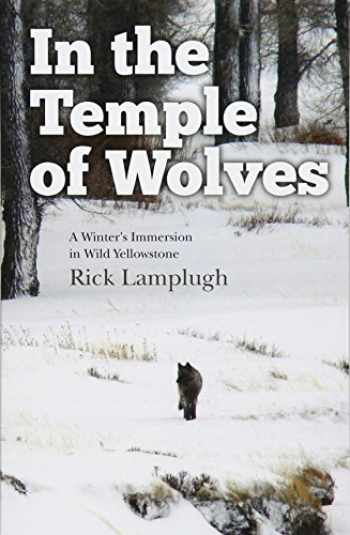 9781490372051-1490372059-In the Temple of Wolves: A Winter's Immersion in Wild Yellowstone