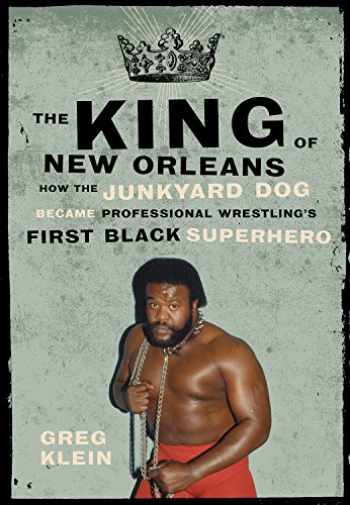 9781770410305-1770410309-The King of New Orleans: How the Junkyard Dog Became Professional Wrestling's First Black Superhero