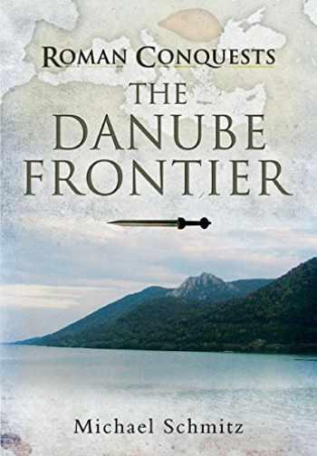9781848848245-1848848242-Roman Conquests: The Danube Frontier