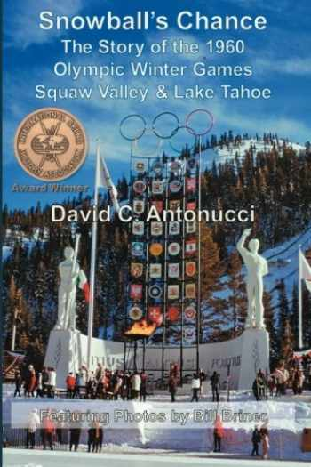 9781439259047-1439259046-Snowball's Chance: The Story of the 1960 Olympic Winter Games Squaw Valley & Lake Tahoe