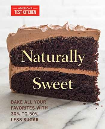 9781940352589-1940352584-Naturally Sweet: Bake All Your Favorites with 30% to 50% Less Sugar (America's Test Kitchen)