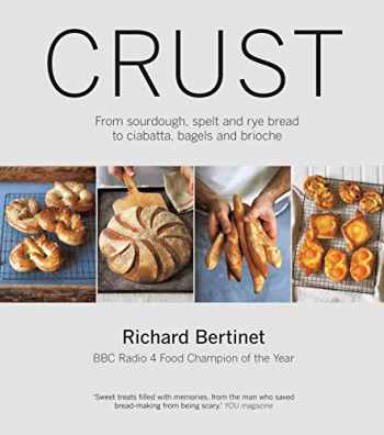 9781906868819-1906868816-Crust: From Sourdough, Spelt, and Rye Bread to Ciabata, Bagels, and Brioche