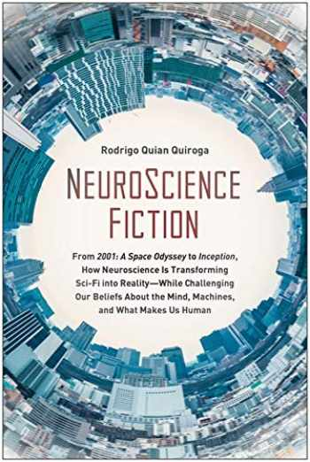 """9781950665051-1950665054-NeuroScience Fiction: From """"2001: A Space Odyssey"""" to """"Inception,"""" How Neuroscience Is Transforming Sci-Fi into Reality―While Challenging Our Beliefs About the Mind, Machines, and What Makes us Human"""
