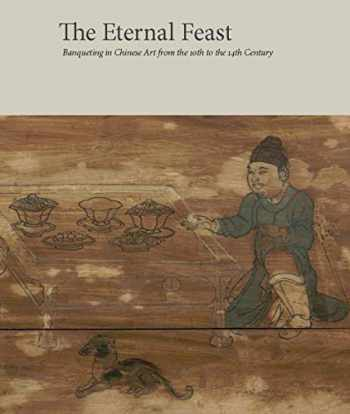 9780300246902-0300246900-The Eternal Feast: Banqueting in Chinese Art from the 10th to the 14th Century