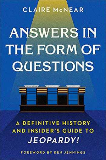 9781538702321-1538702320-Answers in the Form of Questions: A Definitive History and Insider's Guide to Jeopardy!