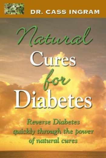 9781931078139-1931078130-Dr. Cass Ingram's Natural Cures For Diabetes: Reverse diabetes quickly through the power of natural cures
