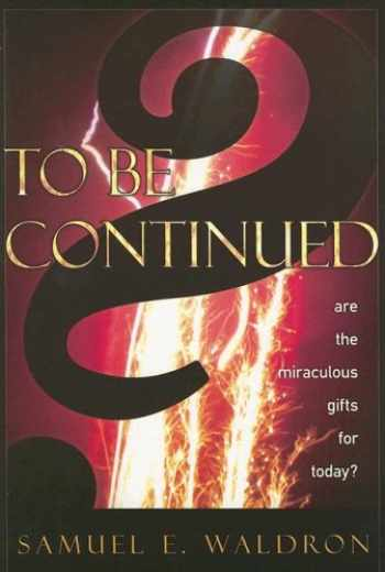 9781879737587-1879737582-To Be Continued?: Are the Miraculous Gifts for Today?