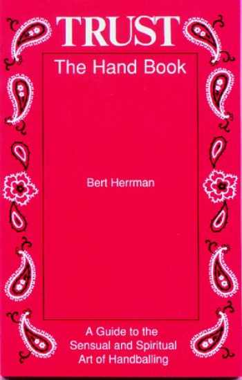 9780962475153-0962475157-Trust: The Hand Book: A Guide to the Sensual and Spiritual Art of Handballing